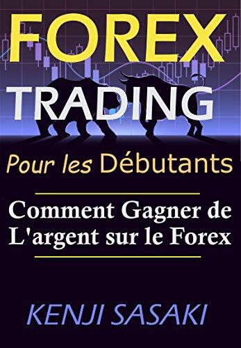 Forex Trading Pour les Dbutants: tComment Gagner de L'argent sur le Forex, vitez les Premires Erreurs et Commencez  Devenir un Trader Performant,  Trader avec Plus de 40 Ans D'exprience