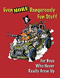 Even More Dangerously Fun Stuff: For Boys Who Never Really Grew Up by Various (2010-11-01)