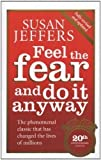 Feel The Fear And Do It Anyway: How to Turn Your Fear and Indecision into Confidence and Action by Jeffers, Susan 20th (twentieth) Anniversary edi Edition (2007)