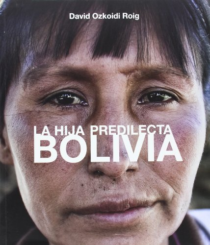 Descargar Libro Bolivia - la hija predilecta = the favoured daughter de David Ozkoidi Roig