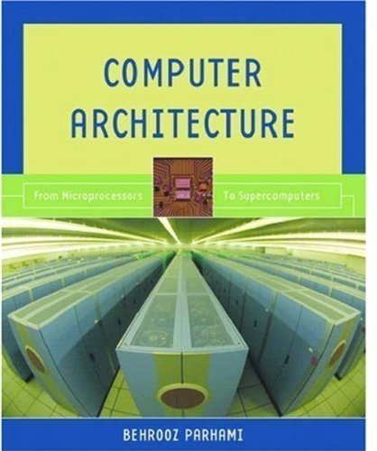 Computer Architecture: From Microprocessors to Supercomputers (Oxford Series in Electrical and Computer Engineering) by Parhami, Behrooz Published by Oxford University Press, USA (2005) Hardcover