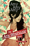 Amy, Amy, Amy - Die Amy Winehouse Story
