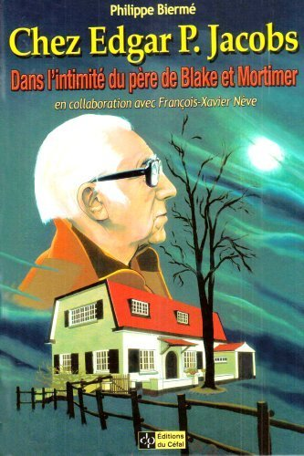 Chez Edgar P. Jacobs : Dans l'intimité du père de Blake et Mortimer de Philippe Bierme (20 décembre 2004) Broché