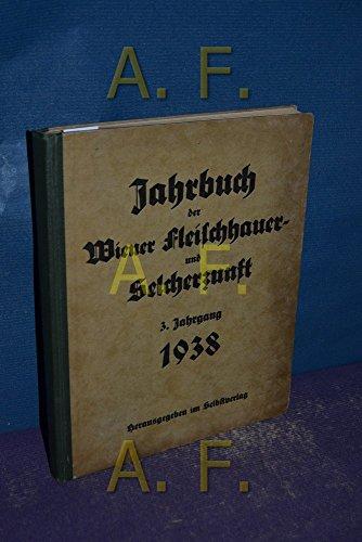 Jahrbuch der Landesinnung Wien der Fleischhauer und Selcherzunft, Fleischhauer, Fleischselcher, Pferdefleischhauer, Pferdefleischselcher, Gedärmereiniger, Kleinverkauf von frischem Fleisch (§ 35, Absatz3, der Gewerbeordnung) und Wildpret- und Geflügelausschrotung, soweit die Gewerbeberechtigung ausschließlich hierauf lautet - Flecksieder 1938, 3. Jahrgang