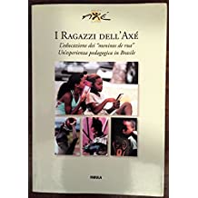 """I RAGAZZI DELL' AXE'. L'EDUCAZIONE DEI """"MENINOS DE RUA"""". UN'ESPERIENZA PEDAGOGICA IN BRASILE"""