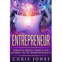 Entrepreneur: Essential Beliefs, Habits and Mindset to Get Business Results (Entrepreneur, Beliefs, Habits, Mindset, Business Results, Goals, Dreams) (English Edition)