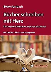 Bücher schreiben mit Herz: Der kreative Weg zum eigenen Sachbuch - Für Coaches, Trainer und Therapeuten (Bücher & Mee(h)r)