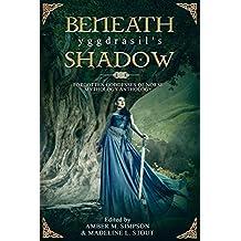Beneath Yggdrasil's Shadow: Forgotten Goddesses of Norse Mythology Anthology