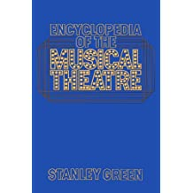 Encyclopedia Of The Musical Theatre: An Updated Reference Guide to Over 2000 Performers, Writers, Directors, Productions, and Songs of the Musical ... in New York and London (Da Capo Paperback)