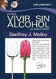 Es Facil Vivir Sin Alcohol. ¡si Sabes Como!