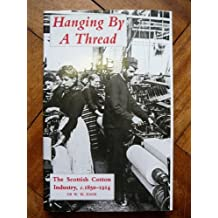 Hanging by a Thread: Scottish Cotton Industry, c.1850-1914 by William Knox (1995-02-24)