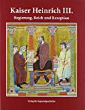 Kaiser Heinrich III.: Regierung, Reich und Rezeption (Beiträge zur Geschichte der Stadt Goslar / Goslarer Fundus)