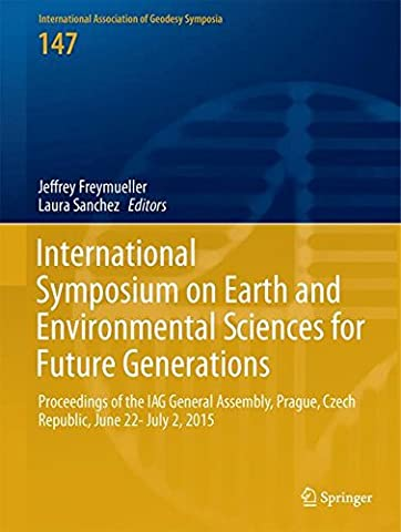 International Symposium on Earth and Environmental Sciences for Future Generations: Proceedings of the IAG General Assembly, Prague, Czech Republic, ... Association of Geodesy