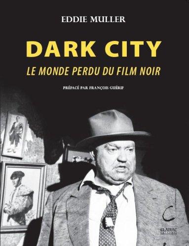 DARK CITY, le monde perdu du film noir par Eddie Muller