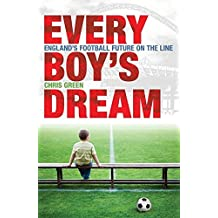 Every Boy's Dream: England's Football Future on the Line: Britain's Footballing Future