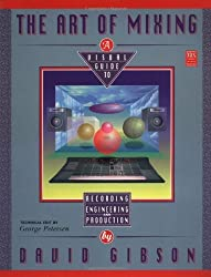 The Art of Mixing: Visual Guide to Recording, Engineering and Production (Mix Pro Audio Series) (1997-07-01)