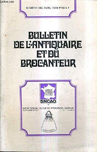 BULLETIN DE L'ANTIQUAIRE ET DU BROCANTEUR N°342 AVRIL 1984 - chronique du restaurateur par claude saez le nettoyage et l'antiquaire - renaissance et manierisme - conditions générales risque professionnel et vie privée etc.