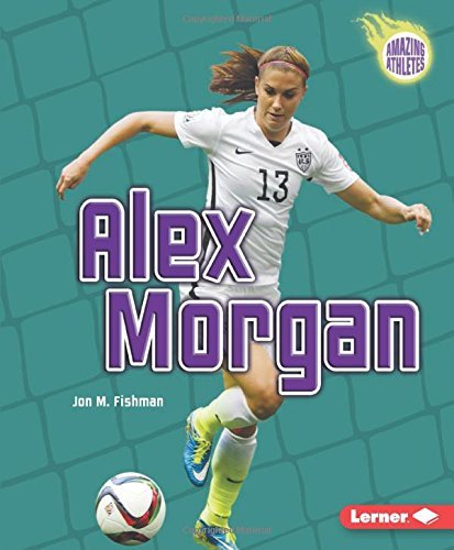 Alex Morgan (Amazing Athletes) (Amazing Athletes (Paperback)) by Jon M. Fishman (2016-03-01)