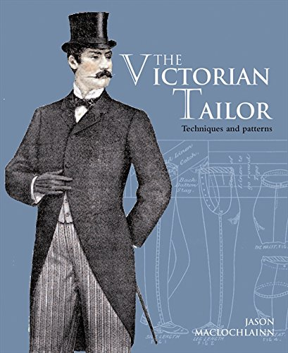 The Victorian Tailor: Techniques and patterns for making historically accurate period clothes for gentlemen por Jason Maclochlainn