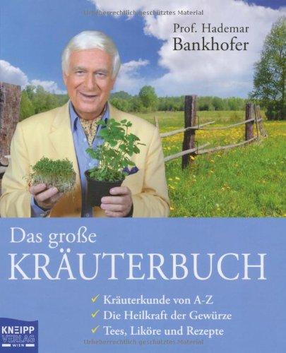 Das große Kräuterbuch: Kräuterkunde von A - Z. Die Heilkraft der Gewürze. Tees, Liköre und Rezepte