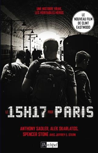 Le 15 h 17 pour Paris : Un terrorriste, trois héros : une histoire vraie