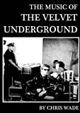 The Music of The Velvet Underground by chris wade (2015-11-30)