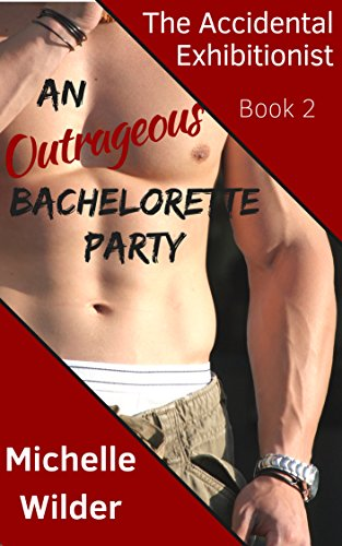 An Outrageous Bachelorette Party: Crazy Wild Insane Sexual Situations with the Male Strippers as My Sister Gets Ready for Her Wedding (The Accidental Exhibitionist Book 2) (English Edition)