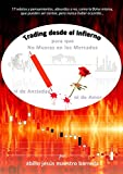 Trading desde el Infierno: Para que no mueras en los mercados, ni de ansiedad... ni de amor (Spanish Edition)