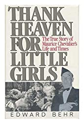 Thank Heaven for Little Girls: Life and Times of Maurice Chevalier