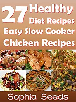 Healthy Diet Recipes - 27 Easy Go Slow Cooker Chicken Recipes for your Diet: Go Slow Cooker (Healthy Recipes Book 1) (English Edition) von [Seeds, Sophia]
