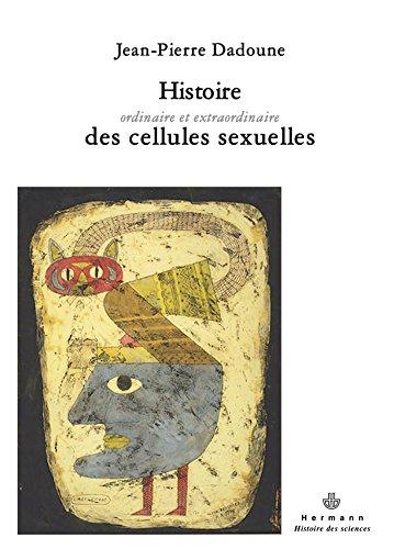 Histoire ordinaire et extraordinaire des cellules sexuelles par Jean-Pierre Dadoune