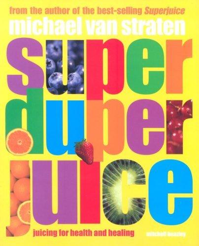 Super Duper Juice: Juicing for health and healing by Michael van Straten (2007-05-17)