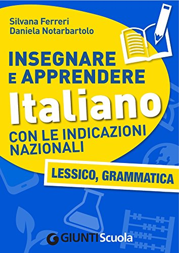 Insegnare e Apprendere Italiano con le Indicazioni Nazionali: Lessico, Grammatica
