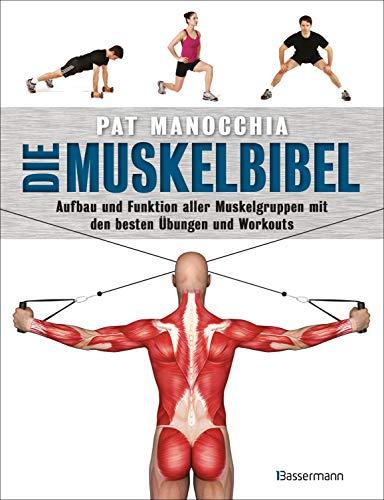 Die Muskelbibel. Aufwärmtraining, Muskelaufbautraining, Kraftausdauertraining, Maximalkrafttraining. Mit und ohne Geräte. Für Anfänger und ... mit den besten Übungen und Workouts -  -