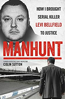 Manhunt - How I Brought Serial Killer Levi Bellfield To Justice by [Sutton, Colin]