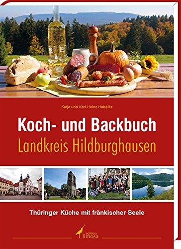 Koch- und Backbuch Landkreis Hildburghausen: Thüringer Küche mit fränkischer Seele