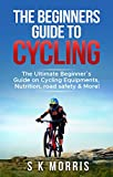 #2: The Beginner´s Guide To Cycling: The Ultimate Beginner's guide on Cycling Equipments, Nutrition, Road Safety & More!