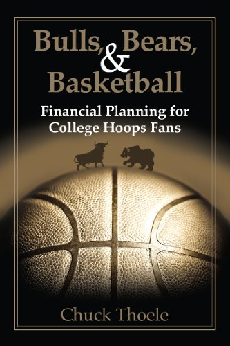 Bulls, Bears, & Basketball: Financial Planning for College Hoops Fans (English Edition) par  Chuck Thoele