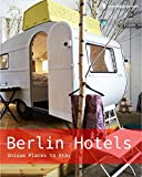 Berlin Hotels: Unique Places to stay (Hotel Bücher / Hotel Books)