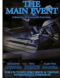 The Main Event Book 3 Percussion Ensembles: 3 Un-Tuned Percussion Ensembles ,Call To Arms , Rims, A Latin Time: Volume 3