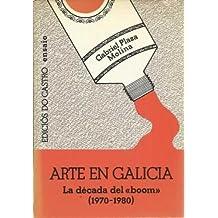 ARTE EN GALICIA. LA DÉCADA DEL BOOM (1970-1980)