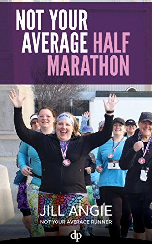 Not Your Average Half Marathon: A Practical Training Plan for Beginning Runners (English Edition) por Jill Angie