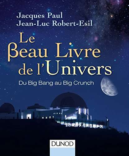 Le Beau Livre de l'Univers - 3e. éd. - Du Big Bang au Big Crunch par Jacques Paul