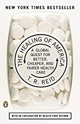 The Healing of America: A Global Quest for Better, Cheaper, and Fairer Health Care by T R Reid (2010-10-29)