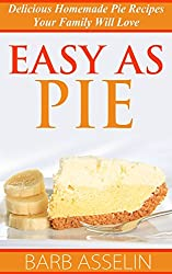 Easy as Pie: Delicious Homemade Pie Recipes Your Family Will Love (English Edition)