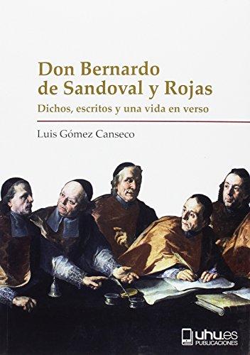 DON BERNARDO DE SANDOVAL Y ROJAS: DICHOS, ESCRITOS Y UNA VIDA EN VERSO (Biblioteca Biográfica del Renacimiento Español)