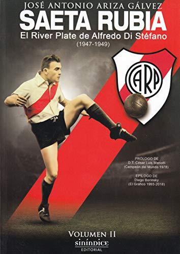 Saeta Rubia: El River Plate de Alfredo Di Stéfano, 1947-1949 por José Antonio Ariza Gálvez