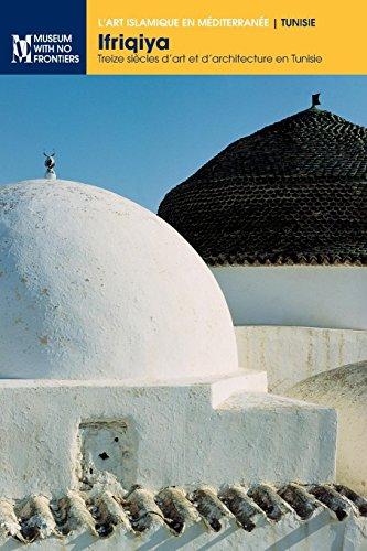 Ifriqiya: Treize Siècles d'Art Et d'Architecture En Tunisie par Jamila Binous