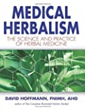 Medical Herbalism: The Science and Practice of Herbal Medicine: Principles and Practices