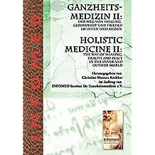 Ganzheitsmedizin II: Der Weg von Heilung, Gesundheit und Frieden im Innen und Außen